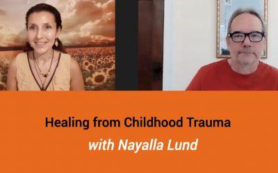 Healing and Awakening from Childhood Trauma – A conversation with Nayalla Lund